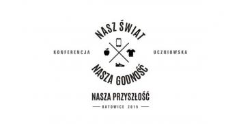 """""""Nasz świat - Nasza godność - Nasza przyszłość"""". Konferencja uczniowska. Katowice, 28.10.2015"""