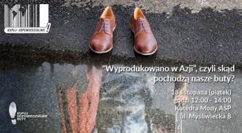 Wyprodukowano wAzji, czyli skąd pochodzą nasze buty? Zaproszenie na spotkanie