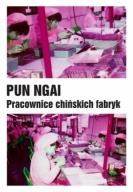Pun Ngai - Pracownice chińskich fabryk